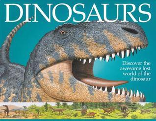 Dinosaurs: Discover the Awesome Lost World of the Dinosaur  by  Sarah Eason