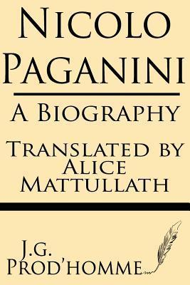 Nicolo Paganini: A Biography  by  J G Prodhomme