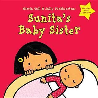 Sunitas Baby Sister: Dealing with Feelings Nicola Call