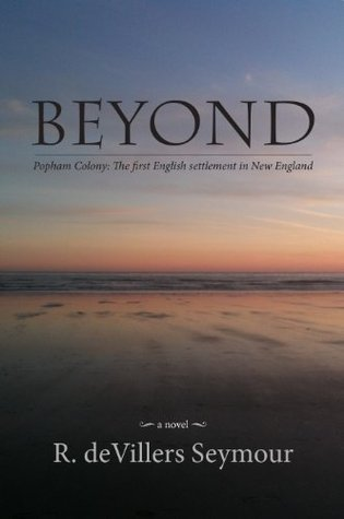 Beyond - Popham Colony: The first English settlement in New England  by  R. deVillers Seymour