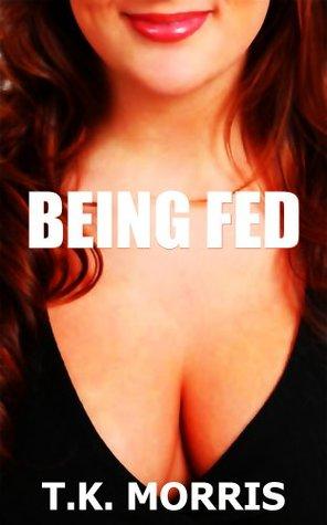 Being Fed T.K. Morris