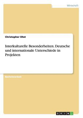 Interkulturelle Besonderheiten. Deutsche Und Internationale Unterschiede in Projekten  by  Christopher Ohst