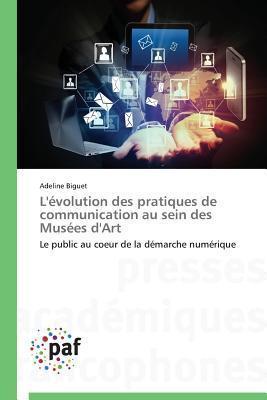 LEvolution Des Pratiques de Communication Au Sein Des Musees DArt  by  Biguet Adeline