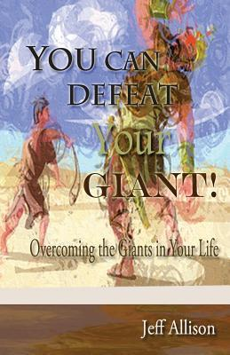 You Can Defeat Your Giant!: Overcoming the Giants in Your Life MR Jeffrey Allison