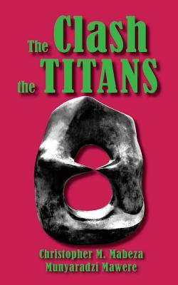 The Clash of the Titans and Other Short Stories Christopher M Mabeza