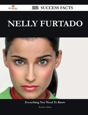 Nelly Furtado 272 Success Facts - Everything You Need to Know about Nelly Furtado  by  Bonnie Adkins