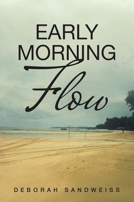 Early Morning Flow  by  Deborah Sandweiss
