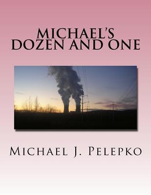 Michaels Dozen and One MR Michael J Pelepko