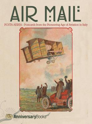 Air Mail: Postcards from the Pioneering Age of Aviation in Italy  by  Stefano Bulgarelli