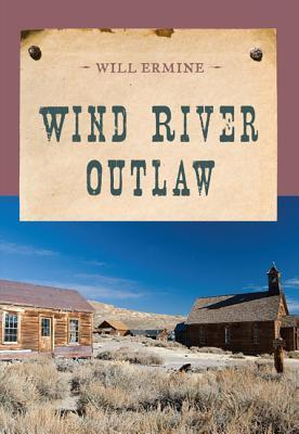 Wind River Outlaw Will Ermine