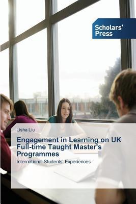 Engagement in Learning on UK Full-Time Taught Masters Programmes  by  Liu Lisha