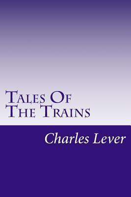 Tales of the Trains Charles James Lever