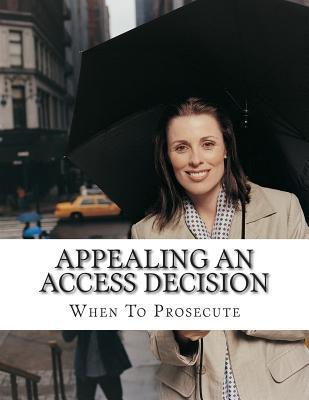 Appealing an Access Decision When to Prosecute