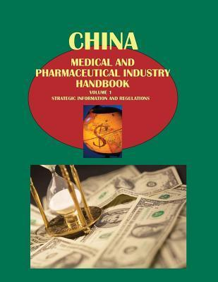 China Medical and Pharmaceutical Industry Handbook Volume 1 Strategic Information and Regulations Ibpus Com