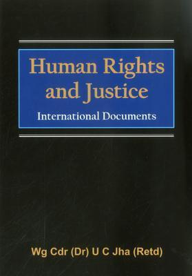 Human Rights and Justice: International Documents U. Jha