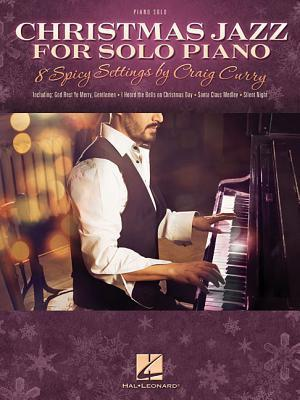 Christmas Jazz for Solo Piano: 8 Spicy Settings  by  Craig Curry by Craig Curry