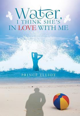 Water, I Think Shes in Love with Me  by  Prince Elliot