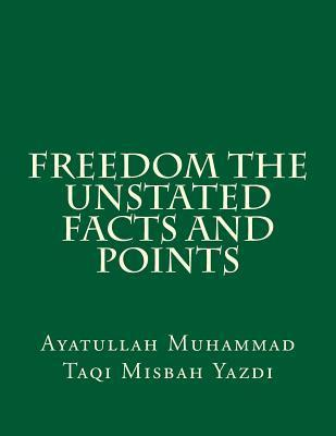 Freedom the Unstated Facts and Points Ayatullah Muhammad Taqi Misbah Yazdi