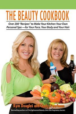 The Beauty Cookbook: 200 Recipes to Make Your Kitchen Your Spa--For Your Face, Your Body, and Your Hair  by  Kym Douglas