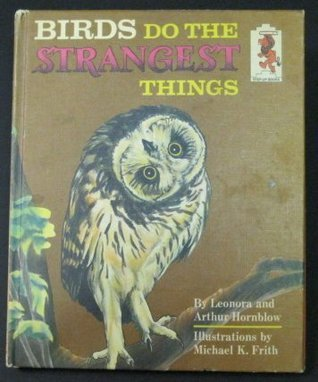 Birds Do Strangest Thing  by  Leonora Hornblow