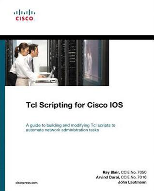 TCL Scripting for Cisco IOS Ray Blair
