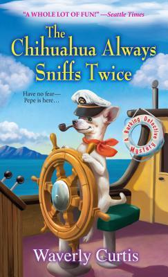The Chihuahua Always Sniffs Twice (Barking Detective, #4) Waverly Curtis