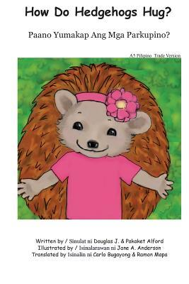 How Do Hedgehogs Hug? Pilipino Trade Version: - Many Ways to Show Love  by  Douglas J. Alford