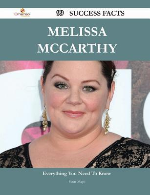 Melissa McCarthy 99 Success Facts - Everything You Need to Know about Melissa McCarthy Scott Mayo