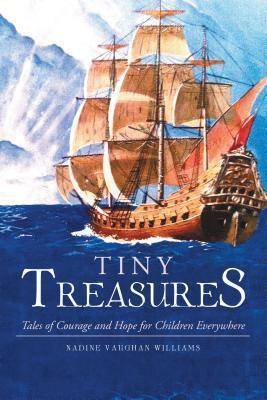 Tiny Treasures: Tales of Courage and Hope for Children Everywhere!  by  Nadine Vaughan Williams