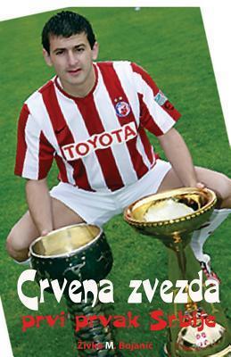 Crvena Zvezda: Prvi Prvak Srbije  by  Zivko M Bojanic