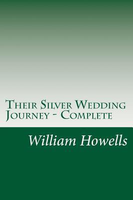 Their Silver Wedding Journey - Complete William Dean Howells