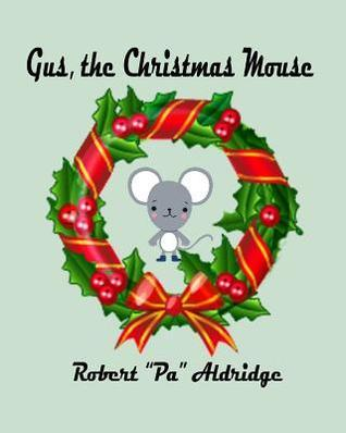 Gus, the Christmas Mouse  by  Robert Pa Aldridge