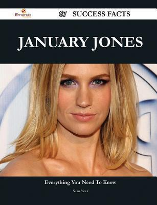 January Jones 67 Success Facts - Everything You Need to Know about January Jones  by  Sean York