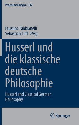 Husserl Und Die Klassische Deutsche Philosophie: Husserl and Classical German Philosophy  by  Faustino Fabbianelli
