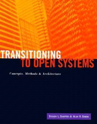 Transitioning to Open Systems: Concepts, Methods, and Architecture  by  Steven L. Shaffer