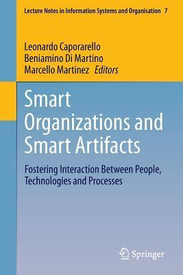 Smart Organizations and Smart Artifacts: Fostering Interaction Between People, Technologies and Processes  by  Leonardo Caporarello