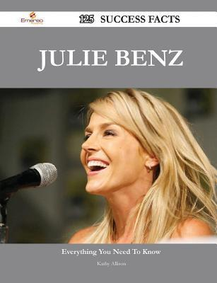 Julie Benz 125 Success Facts - Everything You Need to Know about Julie Benz  by  Kathy Allison