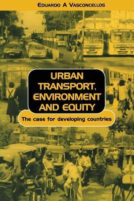 Urban Transport Environment and Equity: The Case for Developing Countries  by  Eduardo A. Vasconcellos
