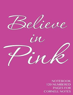 Believe in Pink Notebook 120 Numbered Pages for Cornell Notes: Notebook for Cornell Notes with Pink Cover - 8.5x11 Ideal for Studying, Includes Guid  by  NOT A BOOK