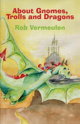 About Gnomes, Trolls and Dragons  by  Rob Vermeulen