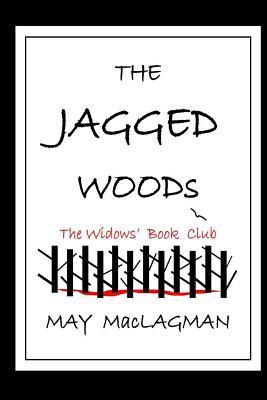 The Jagged Woods: The Widows Book Club May Maclagman