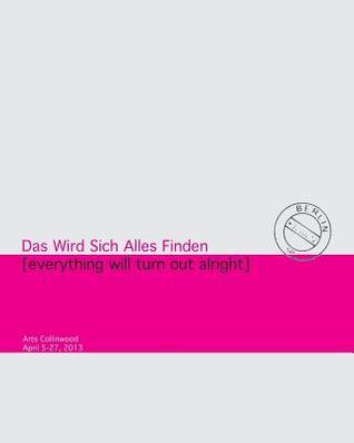 Das Wird Sich Alles Finden: Everything Will Turn Out All Right  by  Christopher L. Richards