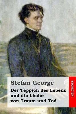 Der Teppich Des Lebens Und Die Lieder Von Traum Und Tod  by  Stefan George