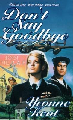 Dont Say Goodbye Yvonne Kent
