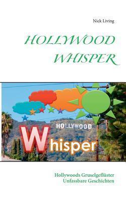 Hollywood Whisper: Hollywoods Gruselgeflüster - Unfassbare Geschichten  by  Nick Living