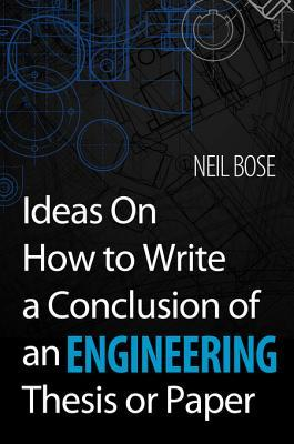 Ideas on How to Write a Conclusion of an Engineering Thesis or Paper  by  Neil Bose