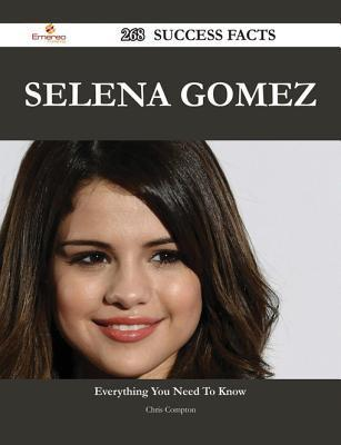 Selena Gomez 268 Success Facts - Everything You Need to Know about Selena Gomez Chris Compton
