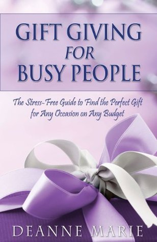 Gift Giving for Busy People  by  Deanne Marie