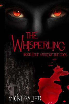 The Whisperling- Book II the Spirit of the Gods: The Spirit of the Gods  by  Vicki Salter