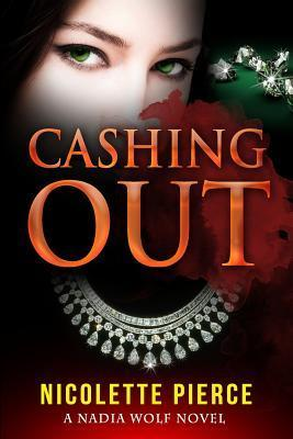Cashing Out: A Nadia Wolf Novel Nicolette Pierce